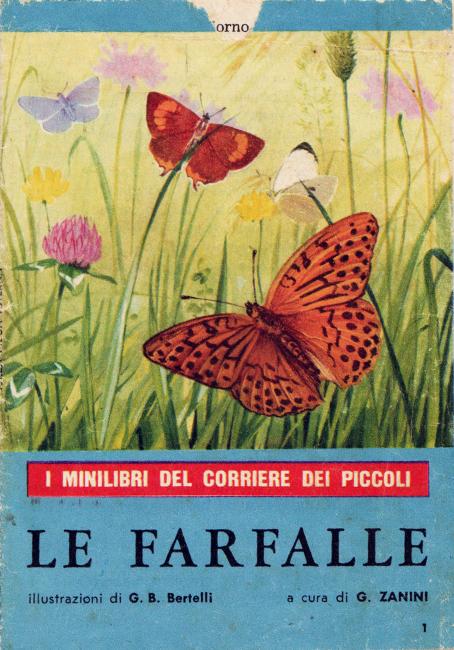 Raro e grazioso minilibro pubblicato nel numero 31 del Corriere dei Piccoli datato 1 agosto 1965. Il libriccino comprende bellissime tavole di farfalle e falene tipiche d'Italia, rappresentate allo stadio di adulto e di larva.